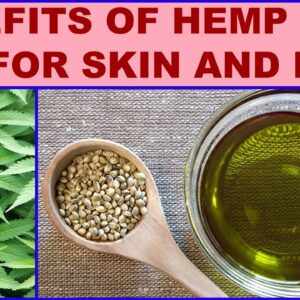 Benefits Of Hemp Seed Oil For Skin And Hair
